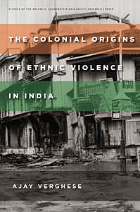The Colonial Origins of Ethnic Violence in India