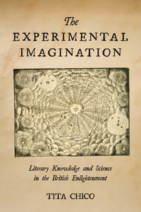 The Experimental Imagination Literary Knowledge and Science in the British Enlightenment