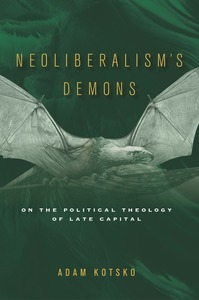 Neoliberalism's Demons: On the Political Theology of Late Capital