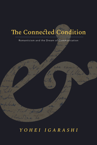 The Connected Condition: Romanticism and the Dream of Communication