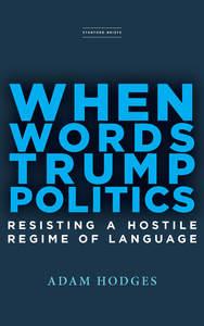When Words Trump Politics: Resisting a Hostile Regime of Language