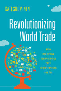 Revolutionizing World Trade: How Disruptive Technologies Open Opportunities for All