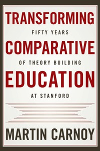 Transforming Comparative Education: Fifty Years of Theory Building at Stanford
