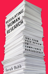 Regulating Human Research: IRBs from Peer Review to Compliance Bureaucracy