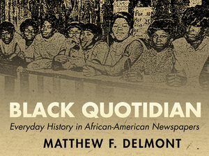 Black Quotidian: Everyday History in African-American Newspapers