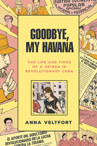 Goodbye, My Havana:The Life and Times of a Gringa in Revolutionary Cuba