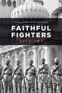 Faithful Fighters: Identity and Power in the British Indian Army