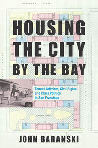 Housing the City by the Bay: Tenant Activism, Civil Rights, and Class Politics in San Francisco