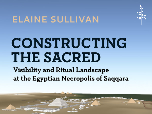 Constructing the Sacred: Visibility and Ritual Landscape at the Egyptian Necropolis of Saqqara