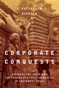 Corporate Conquests Business  the State  and the Origins of Ethnic Inequality in Southwest China