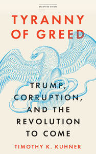 Tyranny of Greed: Trump, Corruption, and the Revolution to Com