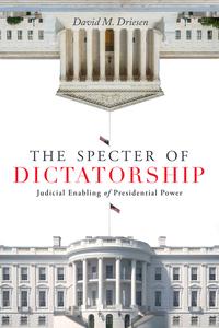 The Specter of Dictatorship: Judicial Enabling of Presidential Power