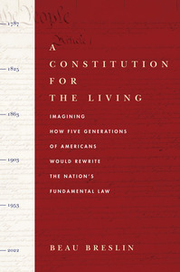 A Constitution for the Living: Imagining How Five Generations of Americans Would Rewrite the Nation's Fundamental Law